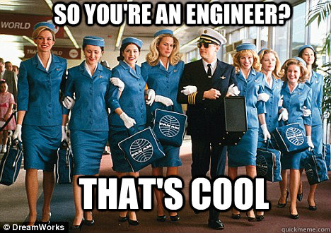 So you're an engineer? That's cool