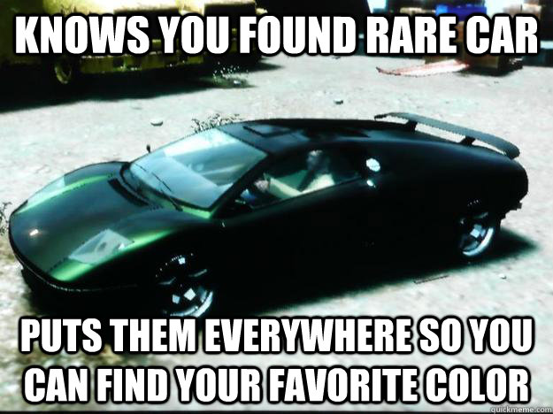 Knows you found rare car puts them everywhere so you can find your favorite color - Knows you found rare car puts them everywhere so you can find your favorite color  Scumbag GTA IV