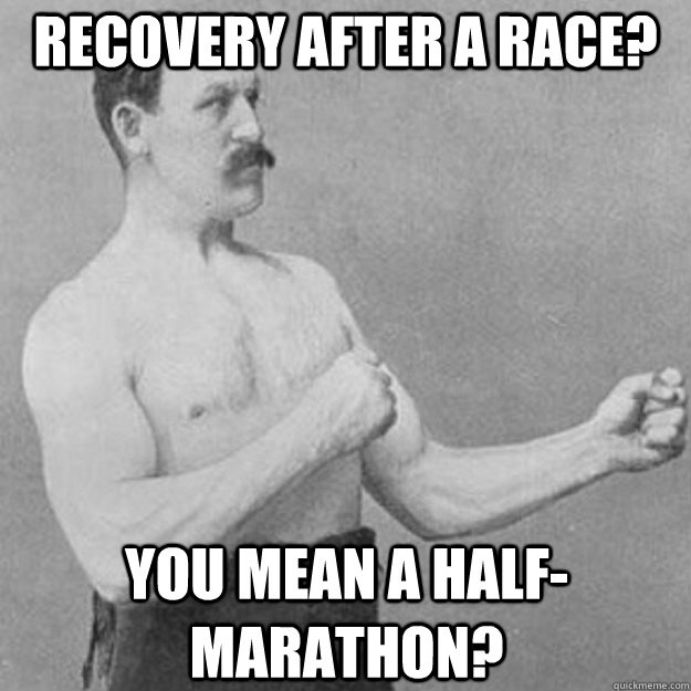 Recovery after a race? You mean a half-marathon? - Recovery after a race? You mean a half-marathon?  Misc