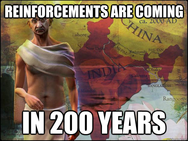 Reinforcements are coming in 200 years - Reinforcements are coming in 200 years  Civilization V Logic