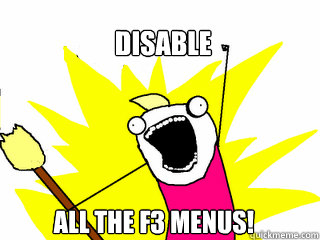 Disable All the f3 menus! - Disable All the f3 menus!  All The Things