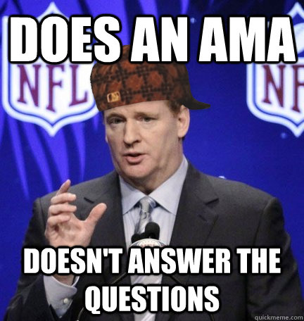 Does an AMA Doesn't answer the questions  - Does an AMA Doesn't answer the questions   Scumbag Goodell