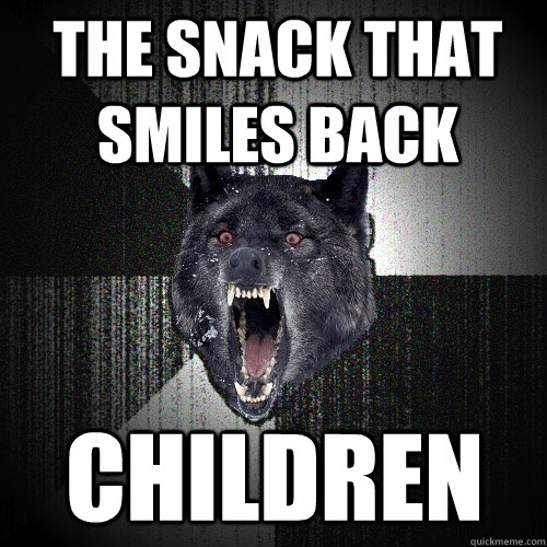 The snack that smiles back CHILDREN - The snack that smiles back CHILDREN  Insanity Wolf