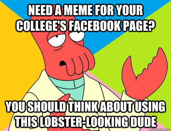 need a meme for your college's facebook page? you should think about using this lobster-looking dude