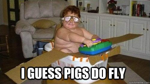 Pigs Fly Memes Quickmeme