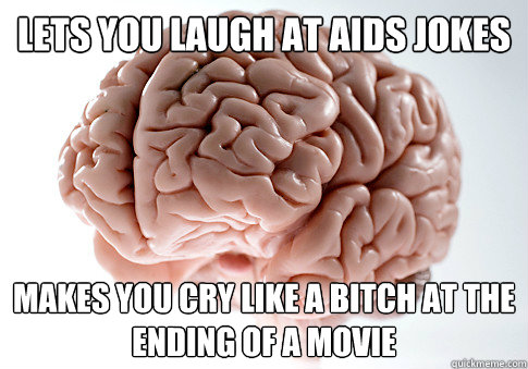Lets You Laugh At Aids Jokes Makes You Cry Like A Bitch At The Ending Of A Movie
