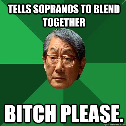 tells sopranos to blend together Bitch please.  High Expectations Asian Father