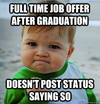 Full time job offer after graduation Doesn't post status saying so