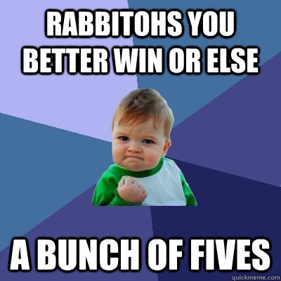 Rabbitohs you better win or else a bunch of fives - Rabbitohs you better win or else a bunch of fives  Success Kid