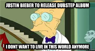 Justin Bieber to Release Dubstep Album I dont want to live in this world anymore