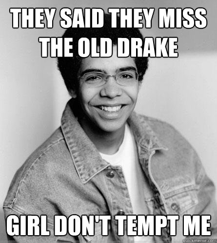 They said they miss the old drake girl don't tempt me - They said they miss the old drake girl don't tempt me  Young Drake