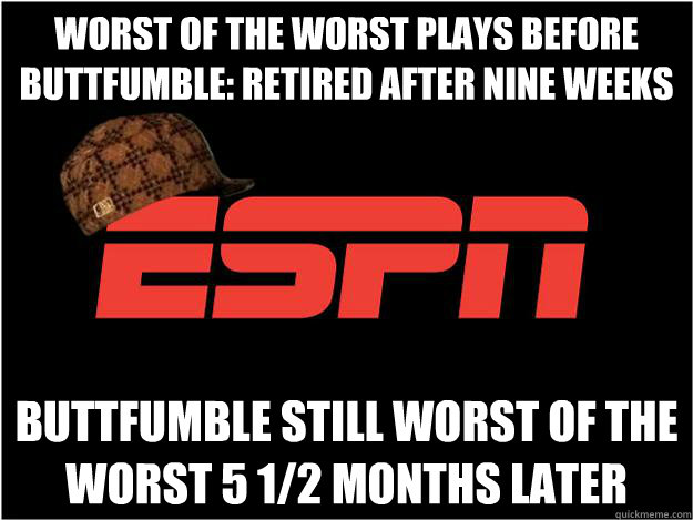 Worst of the worst plays before Buttfumble: Retired after nine weeks Buttfumble still worst of the worst 5 1/2 months later - Worst of the worst plays before Buttfumble: Retired after nine weeks Buttfumble still worst of the worst 5 1/2 months later  Misc