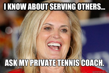 i KNOW ABOUT SERVING OTHERS... ASK MY PRIVATE TENNIS COACH.