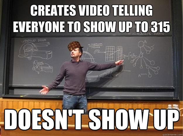 CREATES VIDEO TELLING EVERYONE TO SHOW UP TO 315 DOESN'T SHOW UP
