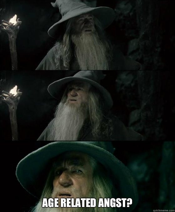 Age related angst? -  Age related angst?  Confused Gandalf
