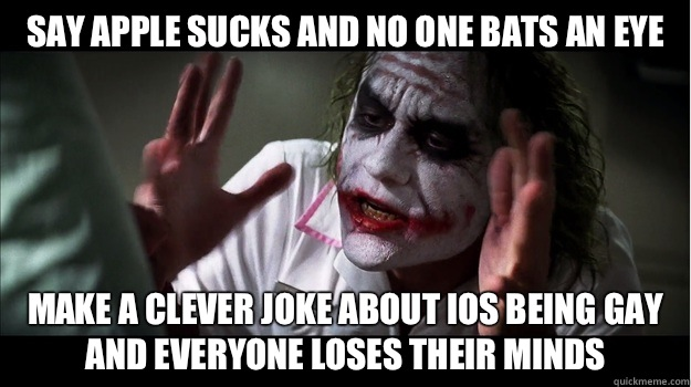 Say apple sucks and no one bats an eye Make a clever joke about iOS being gay and everyone loses their minds - Say apple sucks and no one bats an eye Make a clever joke about iOS being gay and everyone loses their minds  Joker Mind Loss