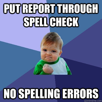 Put report through spell check No spelling errors - Put report through spell check No spelling errors  Success Kid