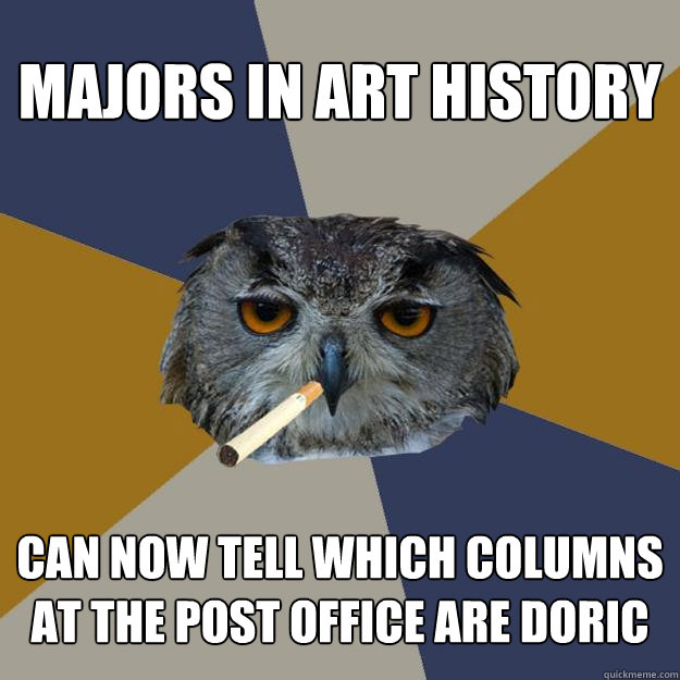 majors in art history can now tell which columns at the post office are doric - majors in art history can now tell which columns at the post office are doric  Art Student Owl
