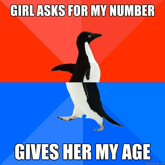 Girl asks for my number gives her my age - Girl asks for my number gives her my age  Socially Awesome Awkward Penguin