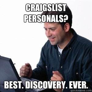 803327ecc21f0f44e23b7da30e69e6fccf99059feb11d2e54be2d5e4ad16b608 craigslist personals? best discovery ever lonely computer guy