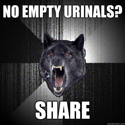 no empty urinals? share   - no empty urinals? share    Insanity Wolf