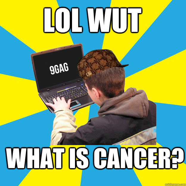 LoL wut what is cancer?
