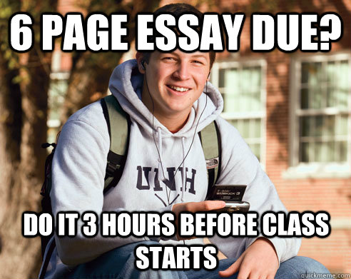 6 page essay due? Do it 3 hours before class starts - 6 page essay due? Do it 3 hours before class starts  College Freshman