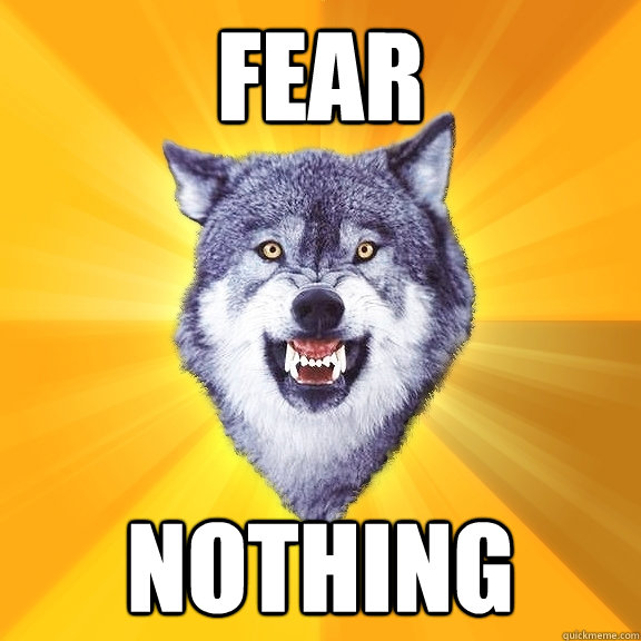 fear nothing - fear nothing  Courage Wolf