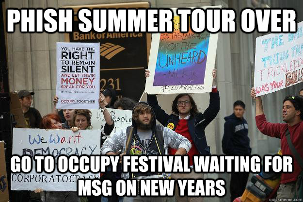 Phish summer tour over Go to Occupy Festival Waiting for MSG on New Years