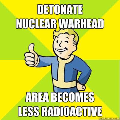 detonate  nuclear warhead area becomes  less radioactive - detonate  nuclear warhead area becomes  less radioactive  Fallout new vegas