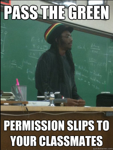 Pass the green  permission slips to your classmates - Pass the green  permission slips to your classmates  Rasta Science Teacher