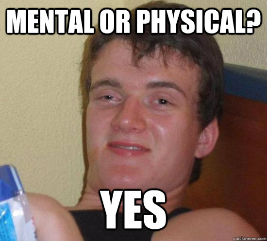 Mental or physical? Yes