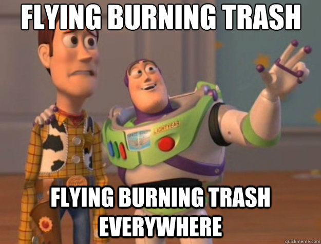 flying burning trash flying burning trash  everywhere - flying burning trash flying burning trash  everywhere  Toy Story