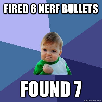fired 6 nerf bullets found 7  Success Kid