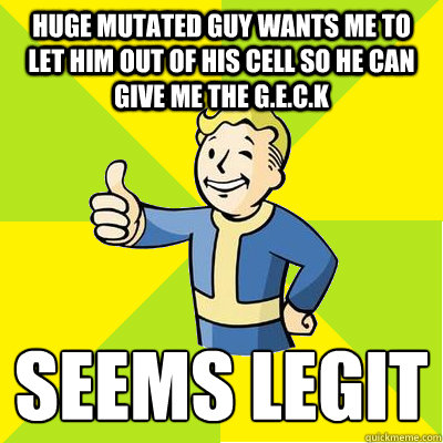 Huge mutated guy wants me to let him out of his cell so he can give me the G.E.C.K  seems legit   - Huge mutated guy wants me to let him out of his cell so he can give me the G.E.C.K  seems legit    Fallout new vegas