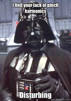 I find your lack of pinch harmonics Disturbing - I find your lack of pinch harmonics Disturbing  Darth Vader dares you