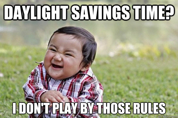 Daylight savings time? i don't play by those rules