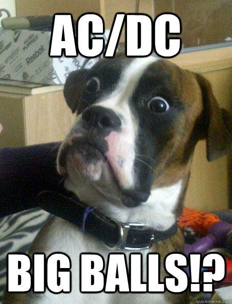 AC/dc BIG BALLS!? - AC/dc BIG BALLS!?  Baffled boxer