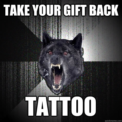take your gift back tattoo - take your gift back tattoo  Insanity Wolf