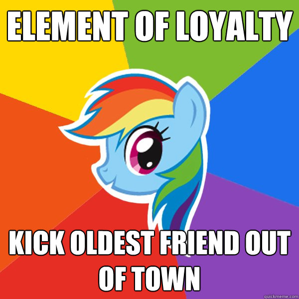 Element of Loyalty Kick oldest friend out of town
