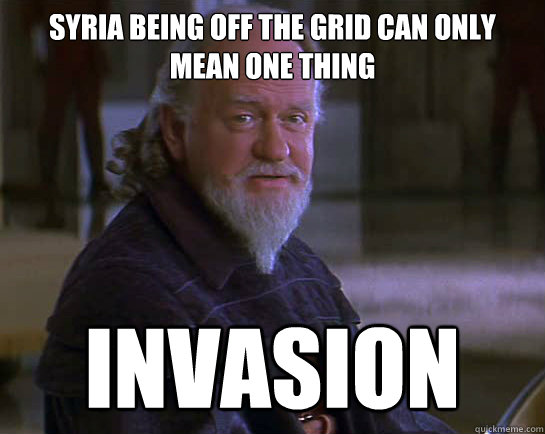 Syria being off the grid can only mean one thing INVASION