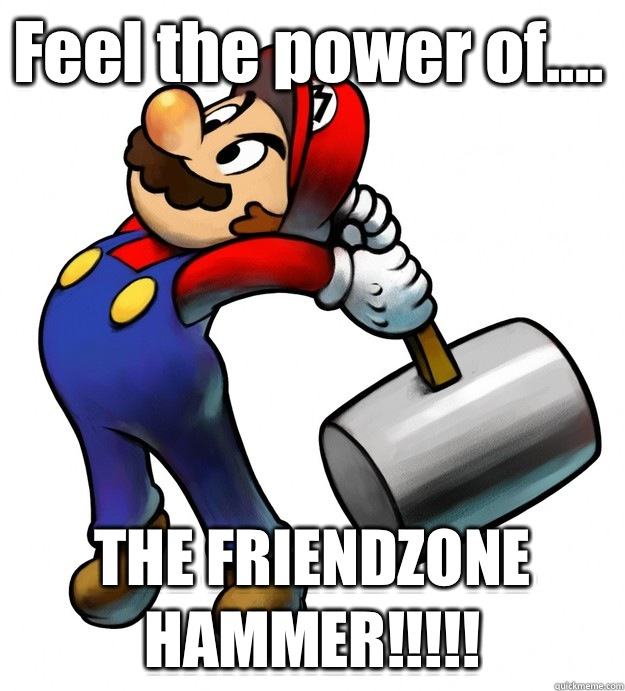 8087262875cea6ec6ce5571e3b3524f1df35a6ff626100d85cc10ac7e864291c feel the power of the friendzone hammer!!!!! banhammer quickmeme