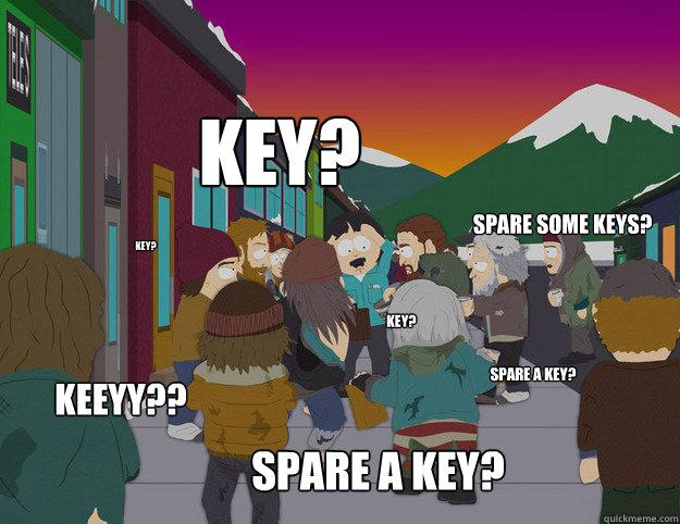 Key? Spare a key? Keeyy?? Spare some keys? Key? Spare a key? Key? - Key? Spare a key? Keeyy?? Spare some keys? Key? Spare a key? Key?  Randy harassed