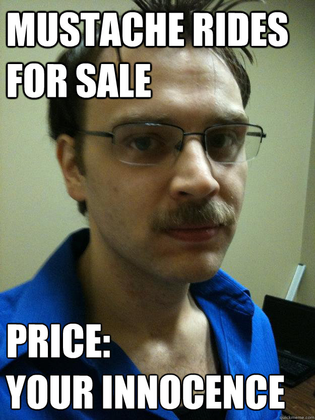 Mustache Rides for Sale Price: Your Innocence