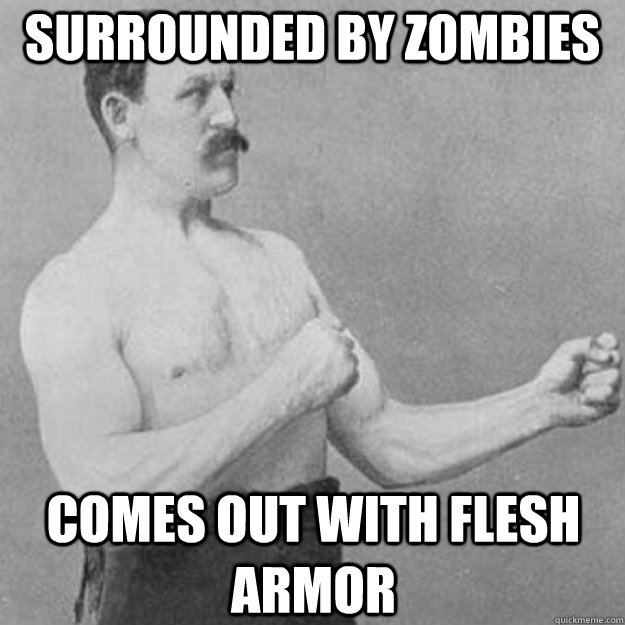 surrounded by zombies comes out with flesh armor - surrounded by zombies comes out with flesh armor  overly manly man