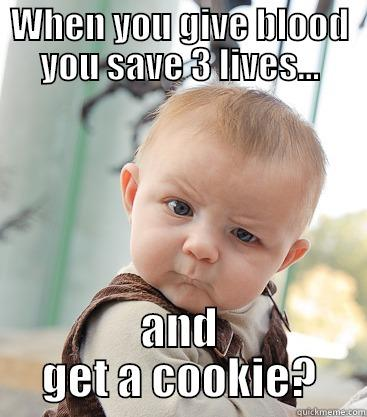Donate Blood! - WHEN YOU GIVE BLOOD YOU SAVE 3 LIVES... AND GET A COOKIE? skeptical baby