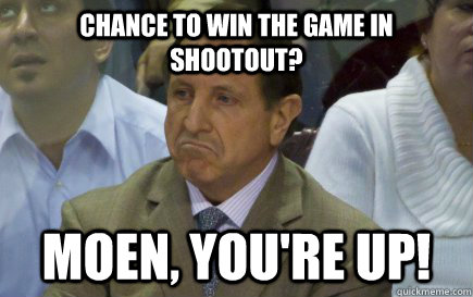 Chance to win the game in shootout? MOEN, you're up! - Chance to win the game in shootout? MOEN, you're up!  Clueless Jacques