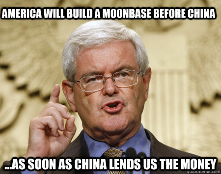 America will build a moonbase before China ...as soon as China lends us the money