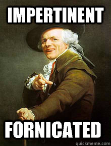 impertinent  fornicated