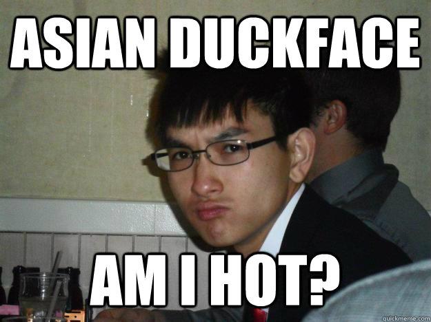 ASIAN DUCKFACE AM I HOT?  Rebellious Asian